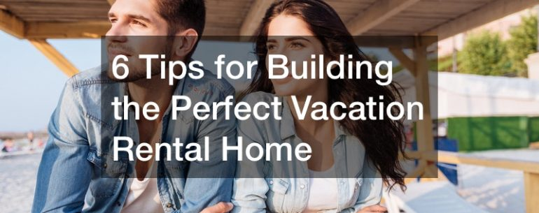 how to build a vacation home
